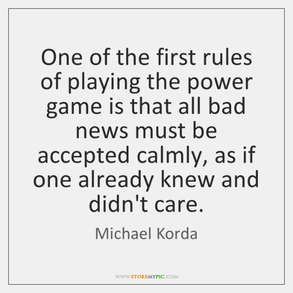 One of the first rules of playing the power game is that ...