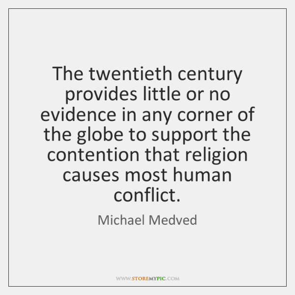 The twentieth century provides little or no evidence in any corner of ...