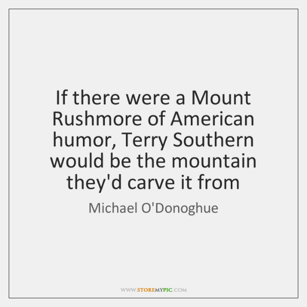 If there were a Mount Rushmore of American humor, Terry Southern would ...