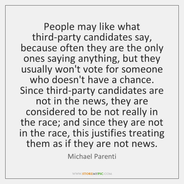People may like what third-party candidates say, because often they are the ...