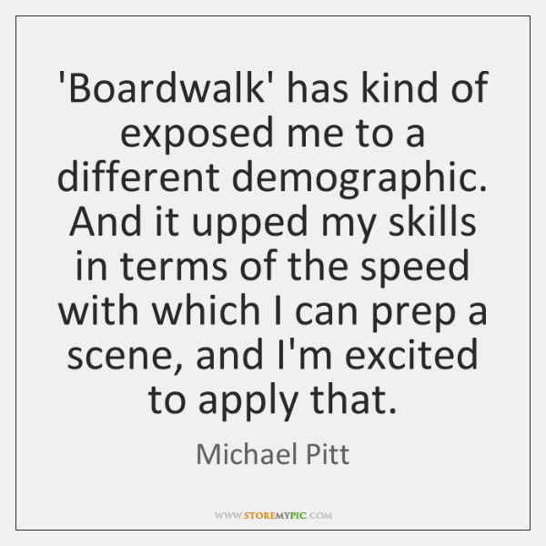 'Boardwalk' has kind of exposed me to a different demographic. And it ...