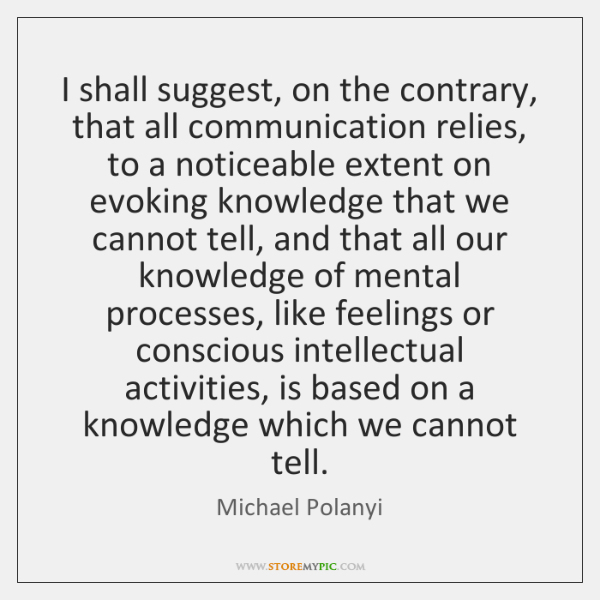 I shall suggest, on the contrary, that all communication relies, to a ...