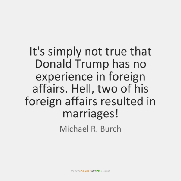 It's simply not true that Donald Trump has no experience in foreign ...