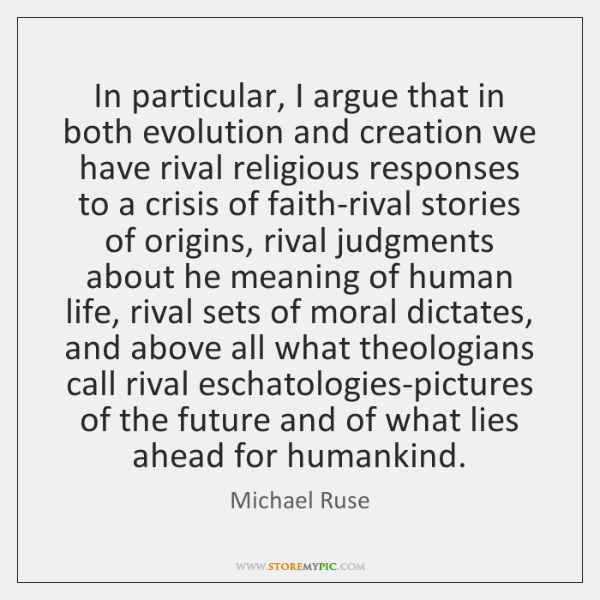 In particular, I argue that in both evolution and creation we have ...