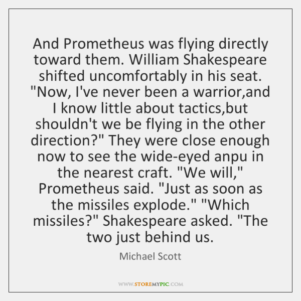 And Prometheus was flying directly toward them. William Shakespeare shifted uncomfortably in ...