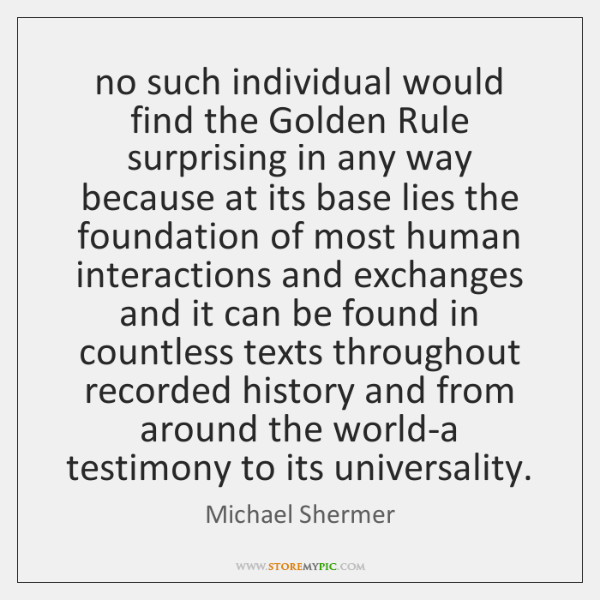 no such individual would find the Golden Rule surprising in any way ...