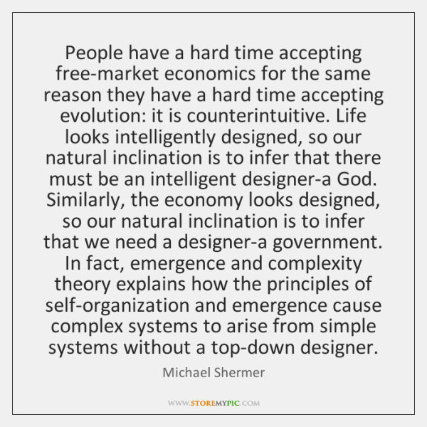 People have a hard time accepting free-market economics for the same reason ...