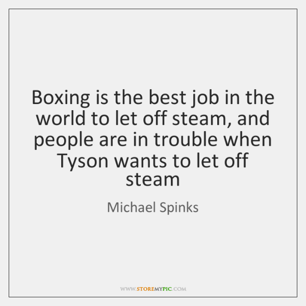 Boxing is the best job in the world to let off steam, ...