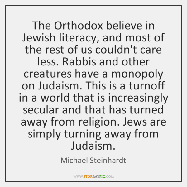 The Orthodox believe in Jewish literacy, and most of the rest of ...