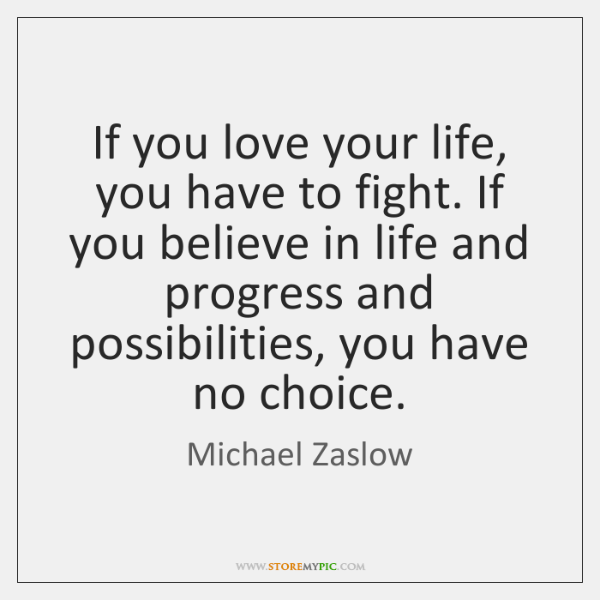 If you love your life, you have to fight. If you believe ...