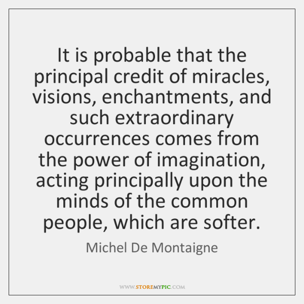 It is probable that the principal credit of miracles, visions, enchantments, and ...