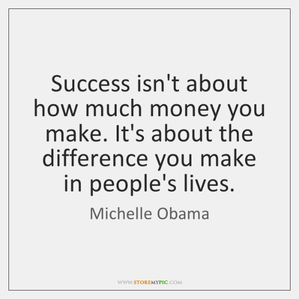 Success isn't about how much money you make. It's about the difference ...