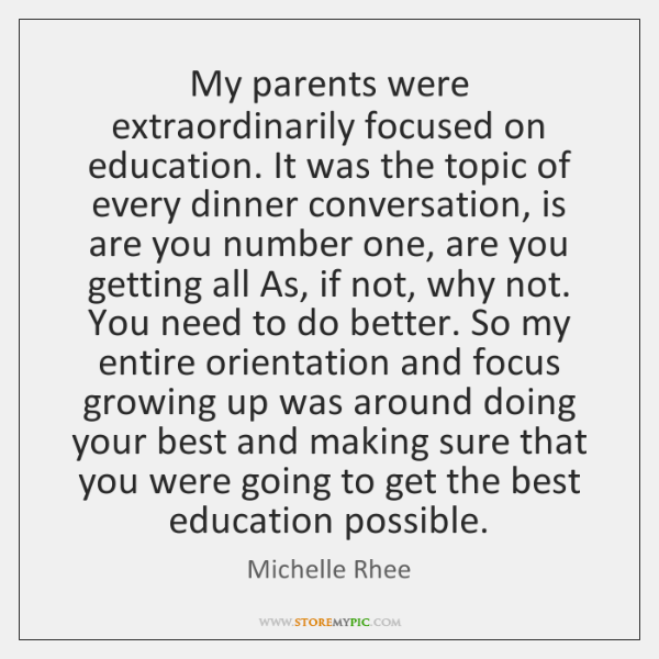 My parents were extraordinarily focused on education. It was the topic of ...