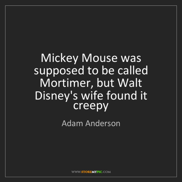 Adam Anderson: Mickey Mouse was supposed to be called Mortimer, but...