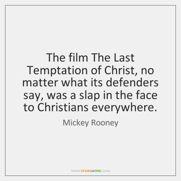 The film The Last Temptation of Christ, no matter what its defenders ...