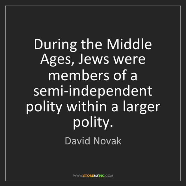 David Novak: During the Middle Ages, Jews were members of a semi-independent...