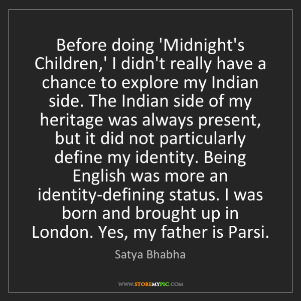 Satya Bhabha: Before doing 'Midnight's Children,' I didn't really have...