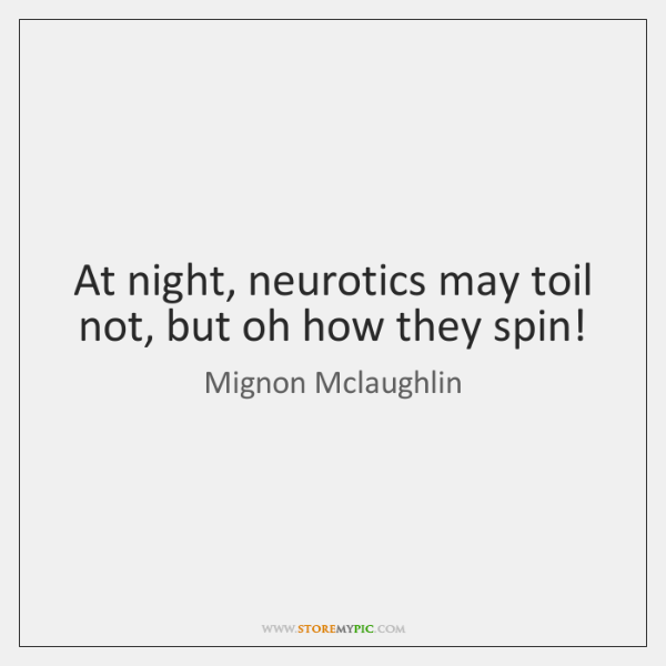 At night, neurotics may toil not, but oh how they spin!