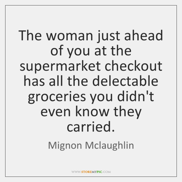 The woman just ahead of you at the supermarket checkout has all ...