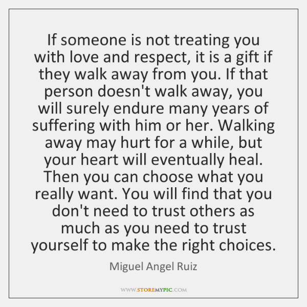 If someone is not treating you with love and respect, it is ...