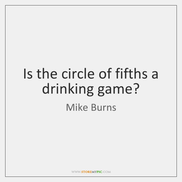 Is the circle of fifths a drinking game?