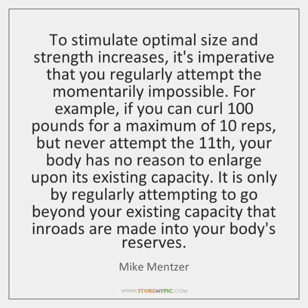 To stimulate optimal size and strength increases, it's imperative that you regularly ...