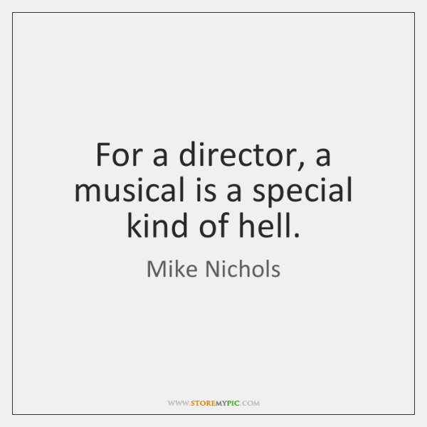 For a director, a musical is a special kind of hell.