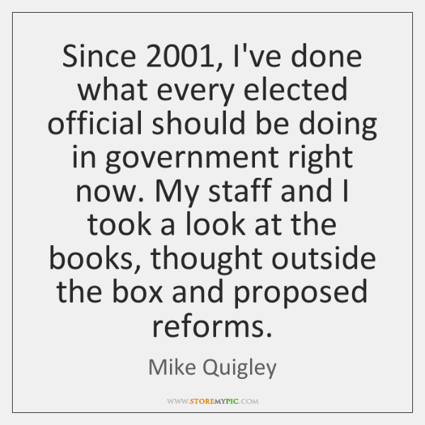 Since 2001, I've done what every elected official should be doing in government ...
