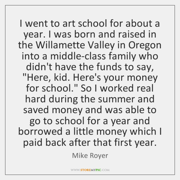 I went to art school for about a year. I was born ...