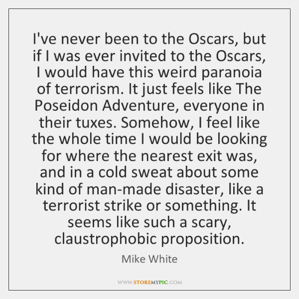I've never been to the Oscars, but if I was ever invited ...