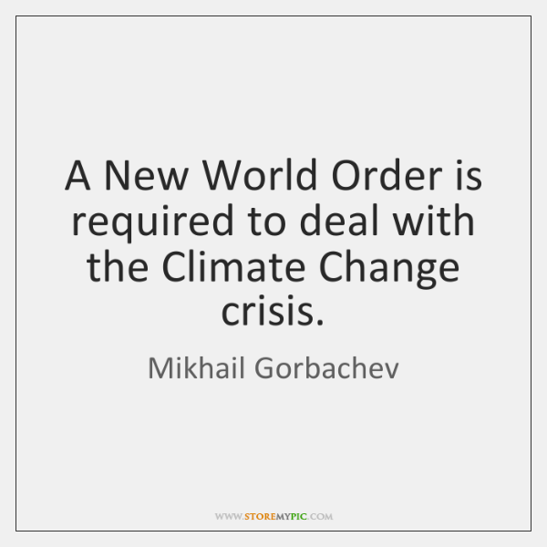 A New World Order is required to deal with the Climate Change ...