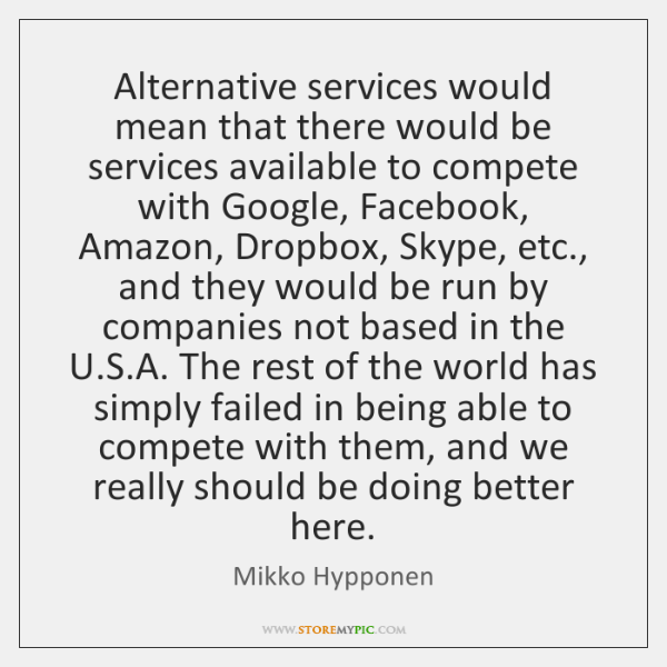 Alternative services would mean that there would be services available to compete ...