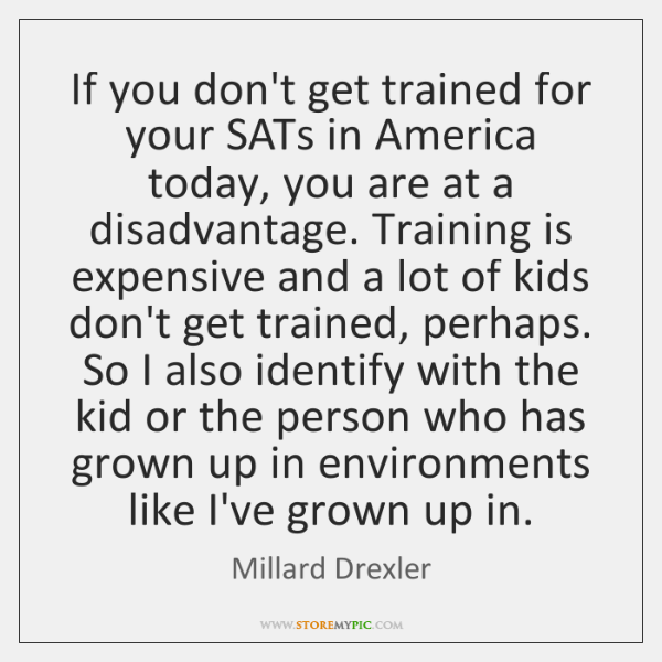 If you don't get trained for your SATs in America today, you ...