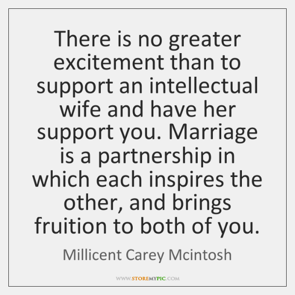 There is no greater excitement than to support an intellectual wife and ...