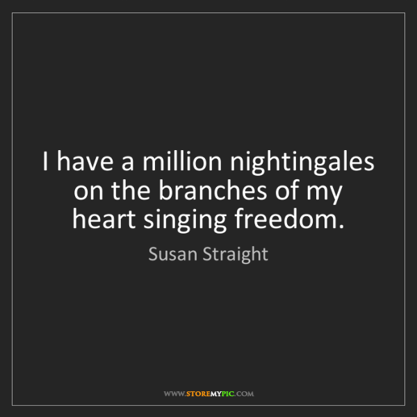 Susan Straight: I have a million nightingales on the branches of my heart...