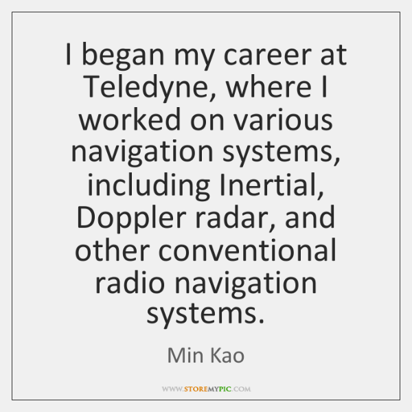 I began my career at Teledyne, where I worked on various navigation ...
