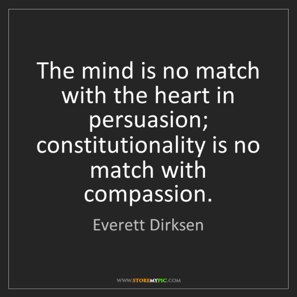 Everett Dirksen: The mind is no match with the heart in persuasion; constitutionality...