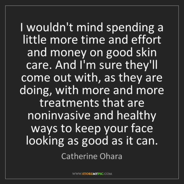 Catherine Ohara: I wouldn't mind spending a little more time and effort...