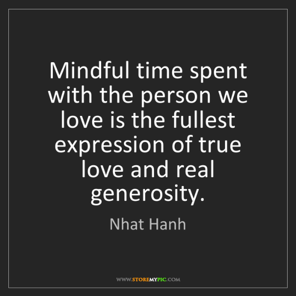 Nhat Hanh: Mindful time spent with the person we love is the fullest...