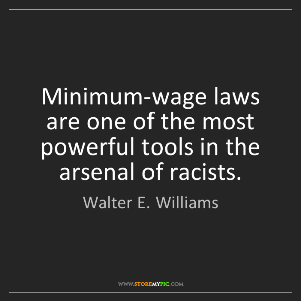 Walter E. Williams: Minimum-wage laws are one of the most powerful tools...