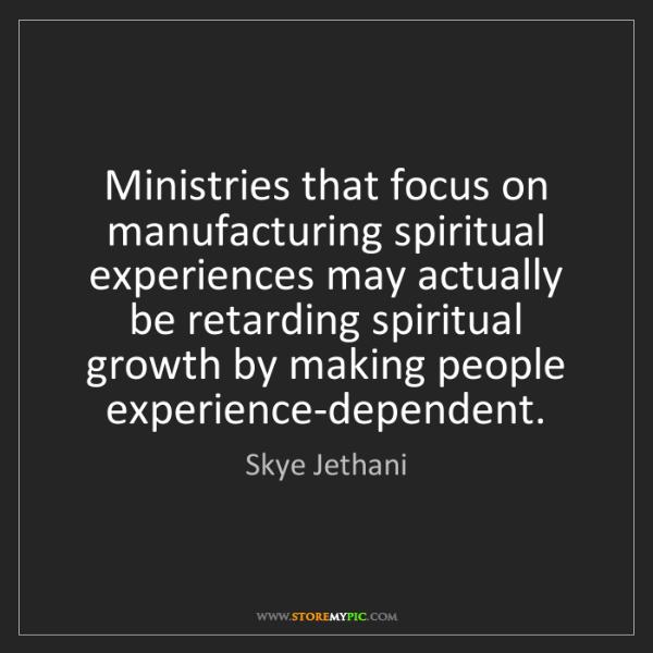 Skye Jethani: Ministries that focus on manufacturing spiritual experiences...