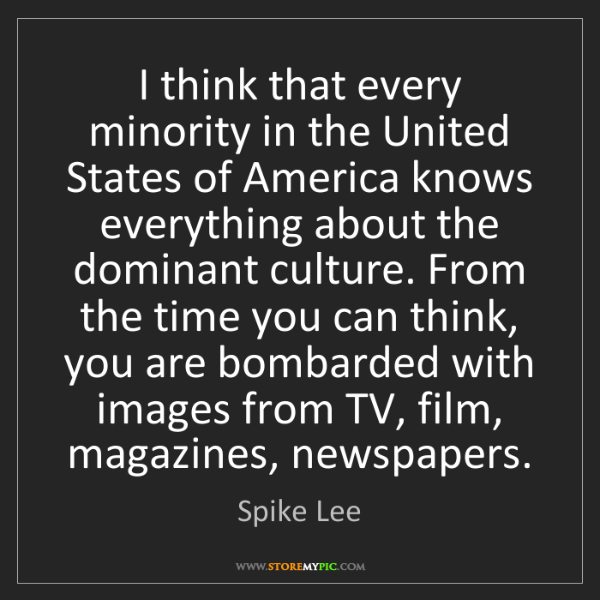 Spike Lee: I think that every minority in the United States of America...