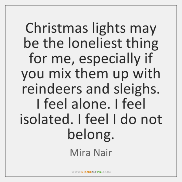 Christmas lights may be the loneliest thing for me, especially if you ...