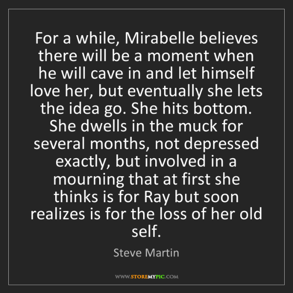 Steve Martin: For a while, Mirabelle believes there will be a moment...