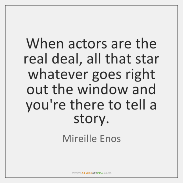 When actors are the real deal, all that star whatever goes right ...