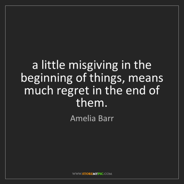 Amelia Barr: a little misgiving in the beginning of things, means...