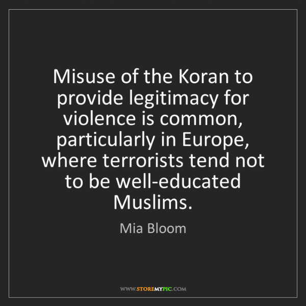 Mia Bloom: Misuse of the Koran to provide legitimacy for violence...