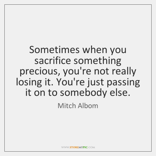 Sometimes when you sacrifice something precious, you're not really losing it. You're ...