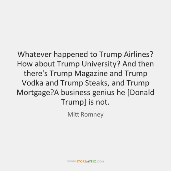 Whatever happened to Trump Airlines? How about Trump University? And then there's ...