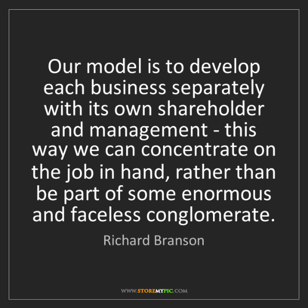 Richard Branson: Our model is to develop each business separately with...